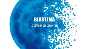 Blastema - Lo stato in cui sono stato