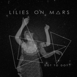 RECENSIONE: Lilies on Mars – Dot to dot