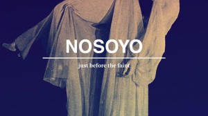 Nosoyo - Just before the faint