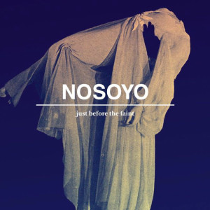 RECENSIONE: Nosoyo – Just before the faint