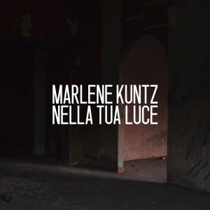 RECENSIONE: Marlene Kuntz – Nella tua luce