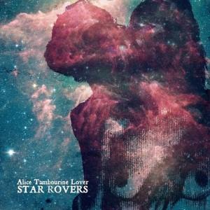 RECENSIONE: Alice Tambourine Lover – Star Rovers