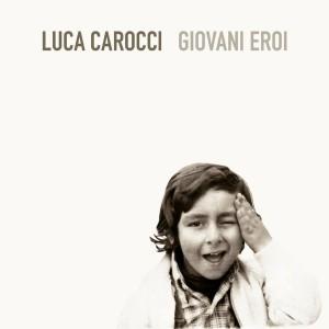 RECENSIONE: Luca Carocci – Giovani eroi