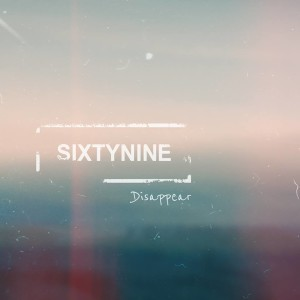 RECENSIONE: SIXTYNINE – DISAPPEAR