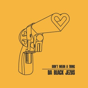RECENSIONE: DA BLACK JEZUS – DON'T MEAN A THING