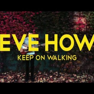 SPECIALE VIDEO: STEVE HOWLS – KEEP ON WALKING