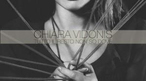 Chiara Vidonis - Tutto il resto non so dove