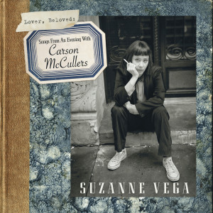 NEWS: SUZANNE VEGA – LOVER, BELOVED: SONGS FROM AN EVENING WITH CARSON McCULLERS