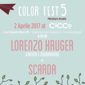 NEWS: COLOR FEST PREVIEW – LORENZO KRUGER & SCARDA @ CICCO SIMONETTA [MI] – 02/04/17