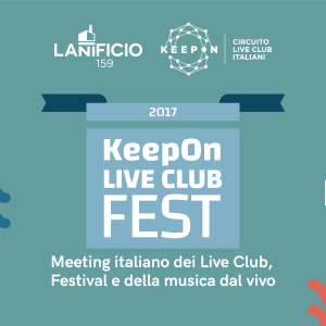 EVENTI: KEEPON LIVE CLUB FEST 2017 @LANIFICIO 159 [RM] – 14 E 15/09/17