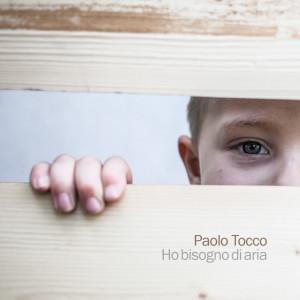 NUOVE USCITE: Paolo Tocco – Ho bisogno d'aria (libro+album)