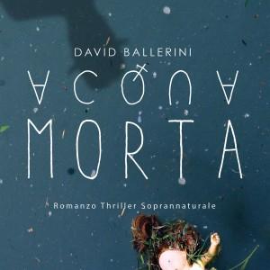 #JUSTKIDSREADING: David Ballerini, autore del romanzo Acqua Morta